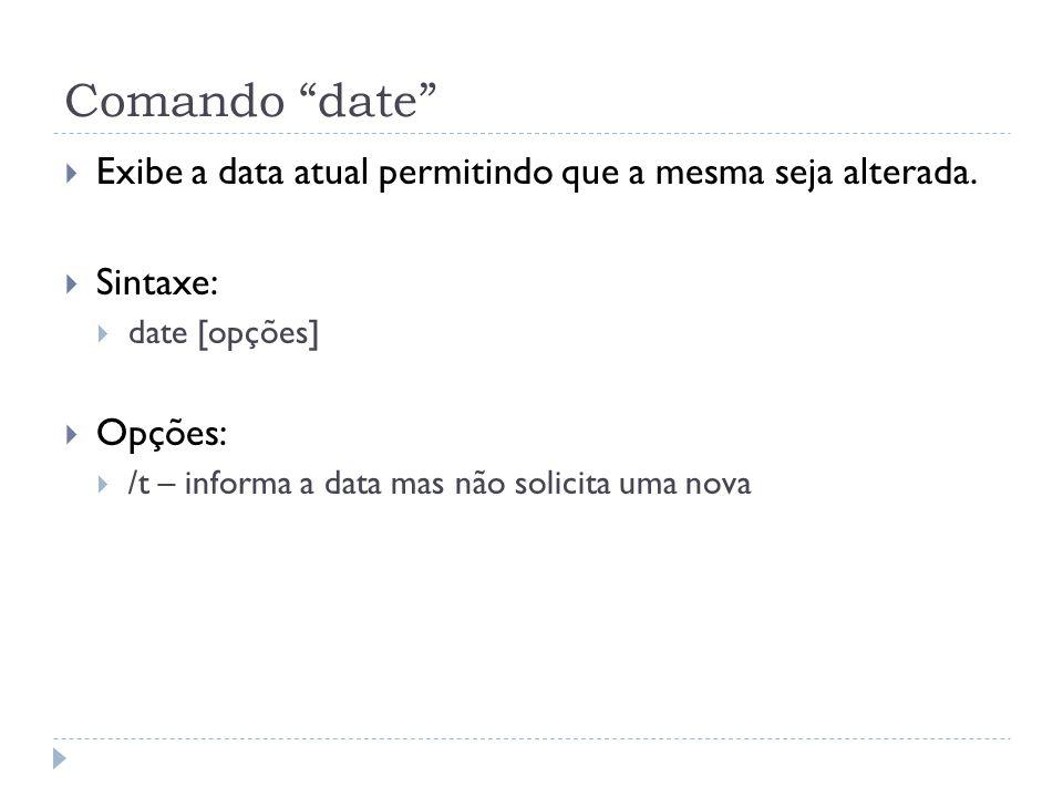 Comando date Exibe a data atual permitindo que a mesma seja alterada. Sintaxe: date [opções] Opções: